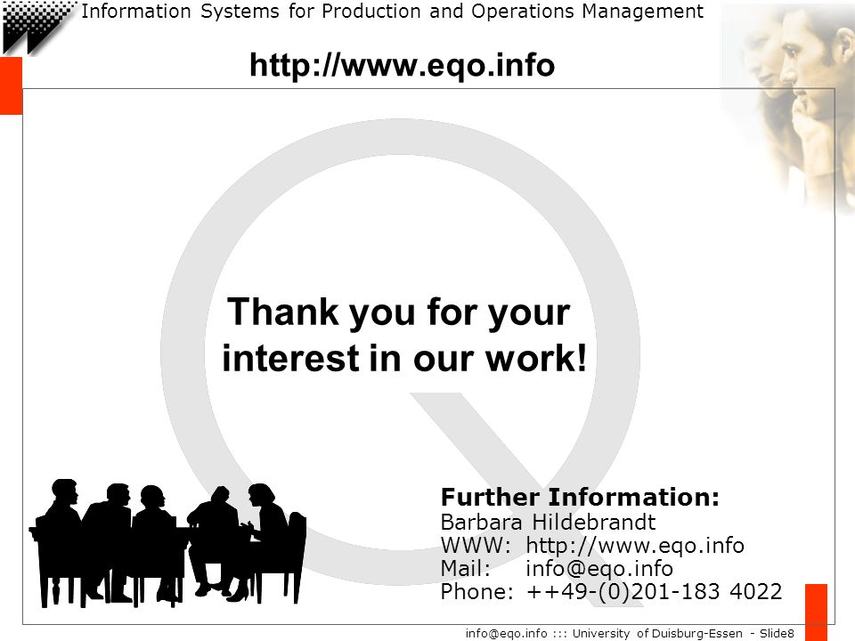 Information Systems for Production and Operations Management info@eqo.info ::: University of Duisburg-Essen - Slide8 http://www.eqo.info Thank you for