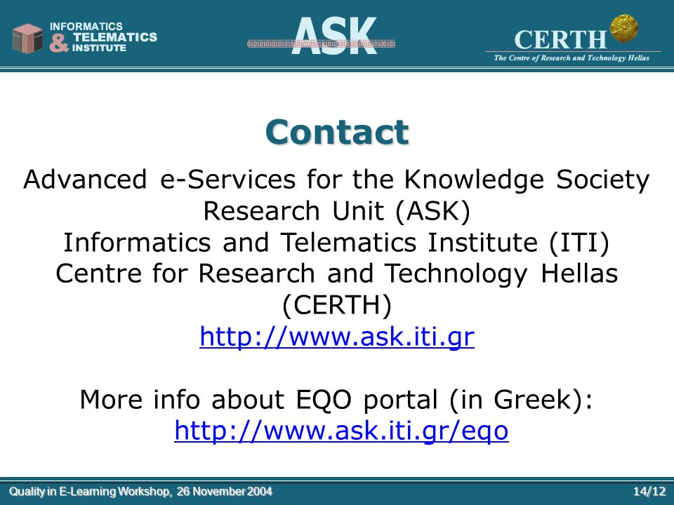 14/12Quality in E-Learning Workshop, 26 November 2004 Contact Advanced e-Services for the Knowledge Society Research Unit (ASK) Informatics and Telema