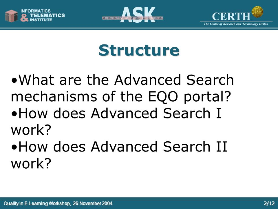 2/12Quality in E-Learning Workshop, 26 November 2004 Structure What are the Advanced Search mechanisms of the EQO portal.