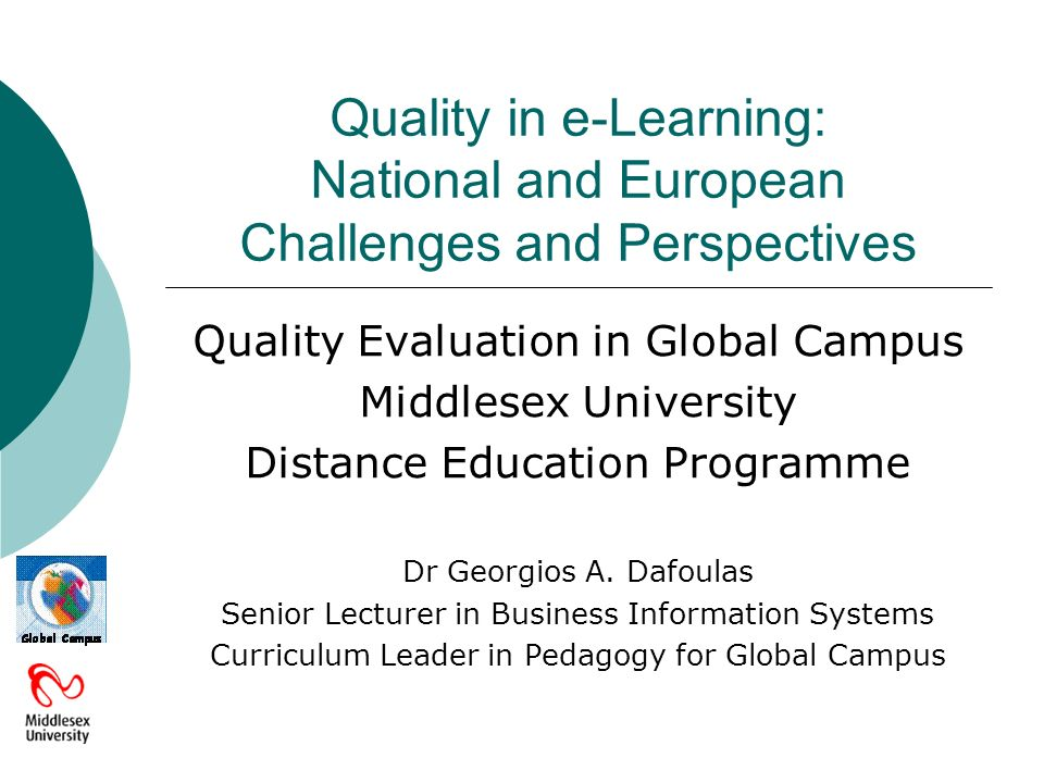 Quality in e-Learning: National and European Challenges and Perspectives Quality Evaluation in Global Campus Middlesex University Distance Education Programme Dr Georgios A.