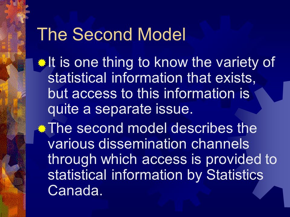 The Second Model It is one thing to know the variety of statistical information that exists, but access to this information is quite a separate issue.