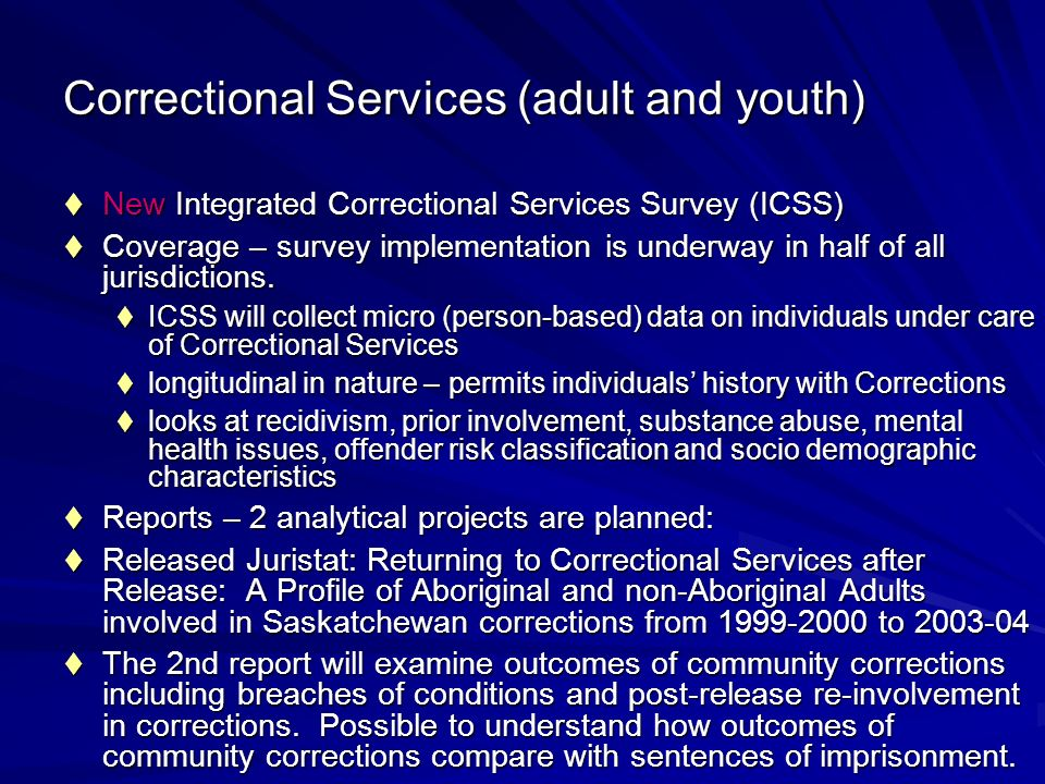 New Integrated Correctional Services Survey (ICSS) New Integrated Correctional Services Survey (ICSS) Coverage – survey implementation is underway in half of all jurisdictions.