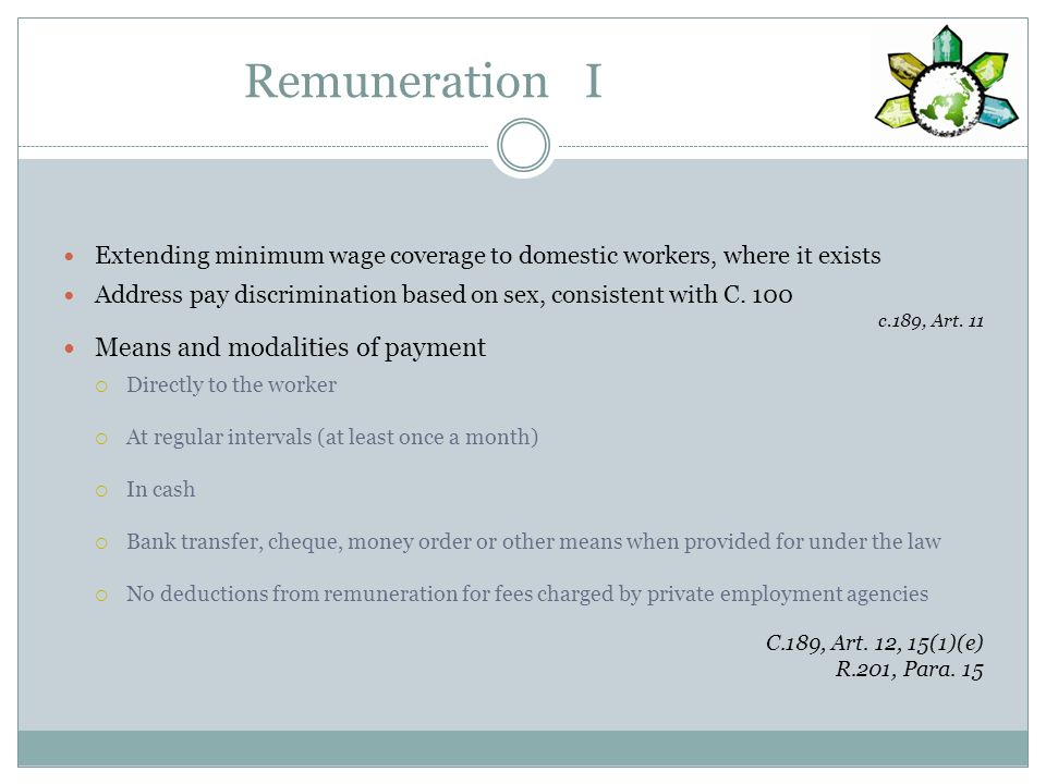 Remuneration I Extending minimum wage coverage to domestic workers, where it exists Address pay discrimination based on sex, consistent with C.