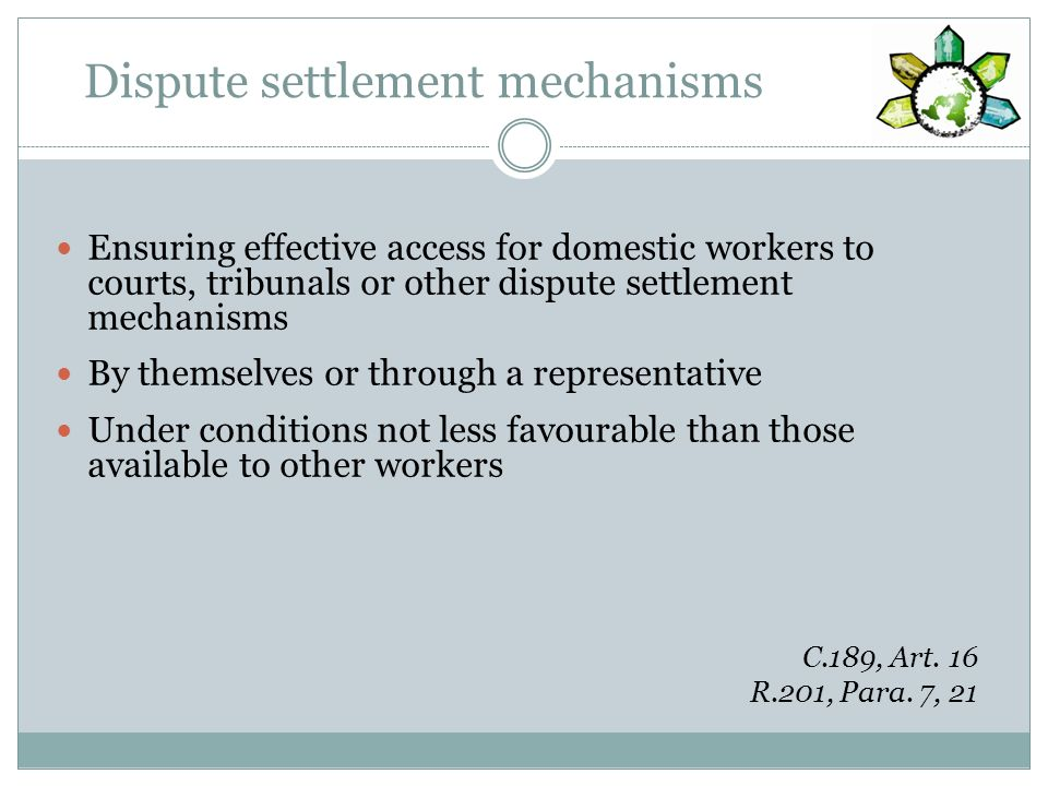 Dispute settlement mechanisms Ensuring effective access for domestic workers to courts, tribunals or other dispute settlement mechanisms By themselves