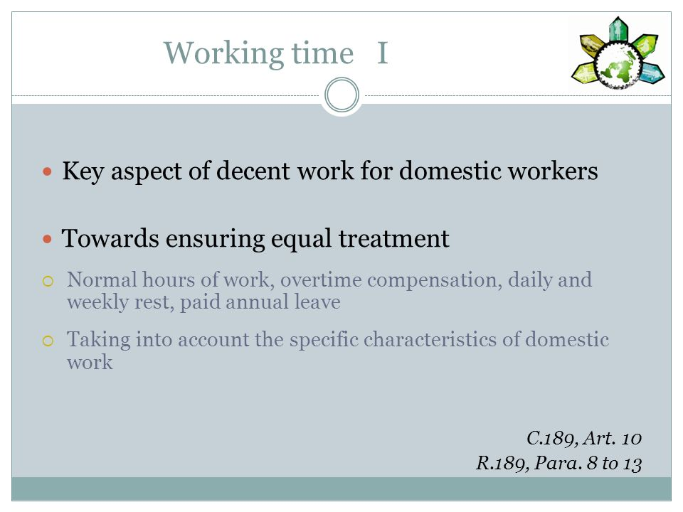 Working time I Key aspect of decent work for domestic workers Towards ensuring equal treatment Normal hours of work, overtime compensation, daily and