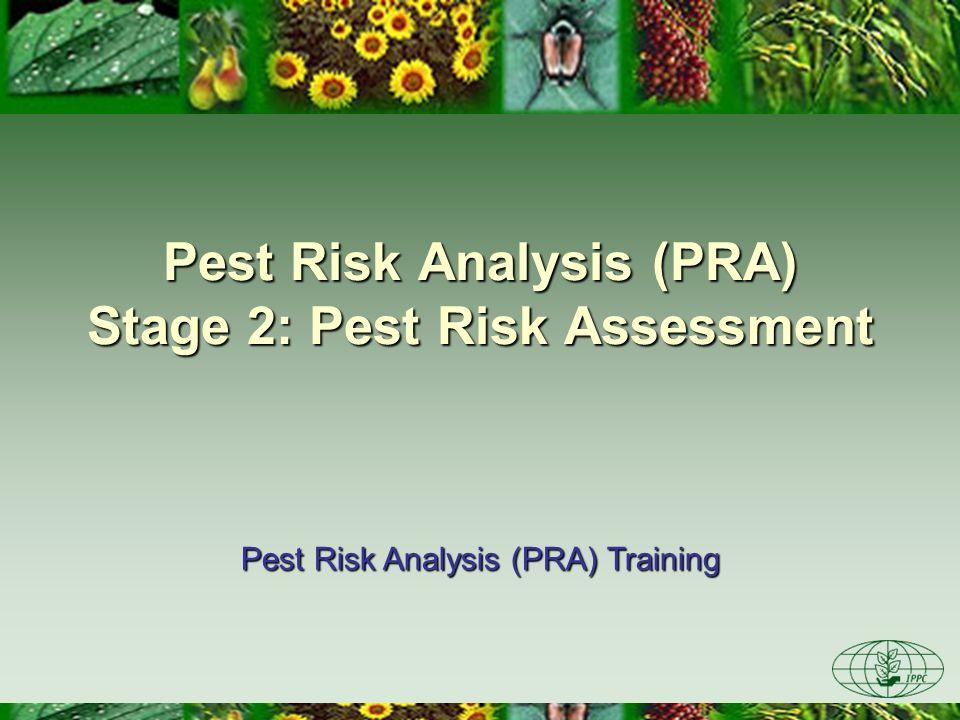 Pest Risk Analysis (PRA) Stage 2: Pest Risk Assessment Pest Risk Analysis (PRA) Training