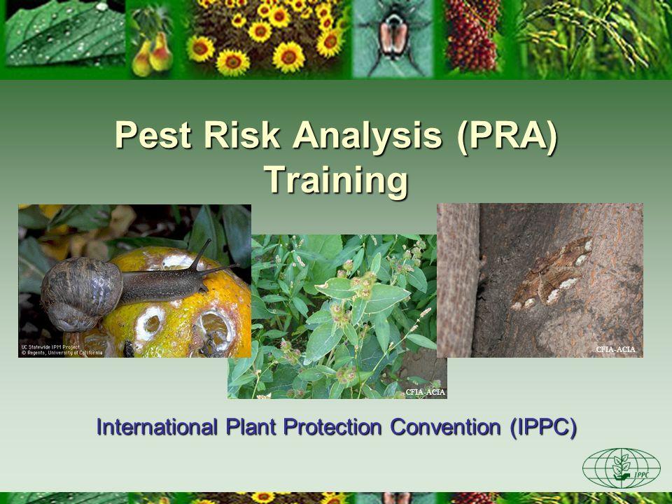 CFIA-ACIA Pest Risk Analysis (PRA) Training International Plant Protection Convention (IPPC) CFIA-ACIA