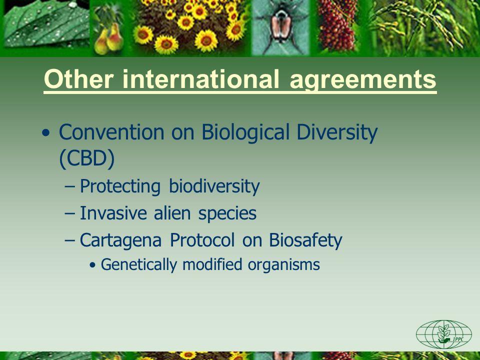 Other international agreements Convention on Biological Diversity (CBD) –Protecting biodiversity –Invasive alien species –Cartagena Protocol on Biosaf
