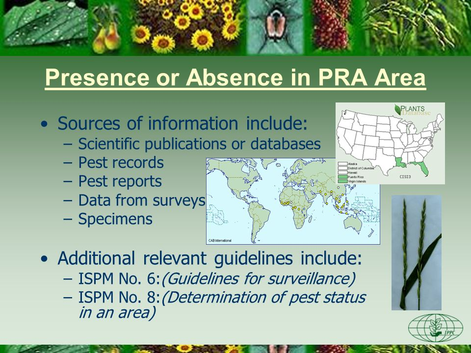Presence or Absence in PRA Area Sources of information include: –Scientific publications or databases –Pest records –Pest reports –Data from surveys –