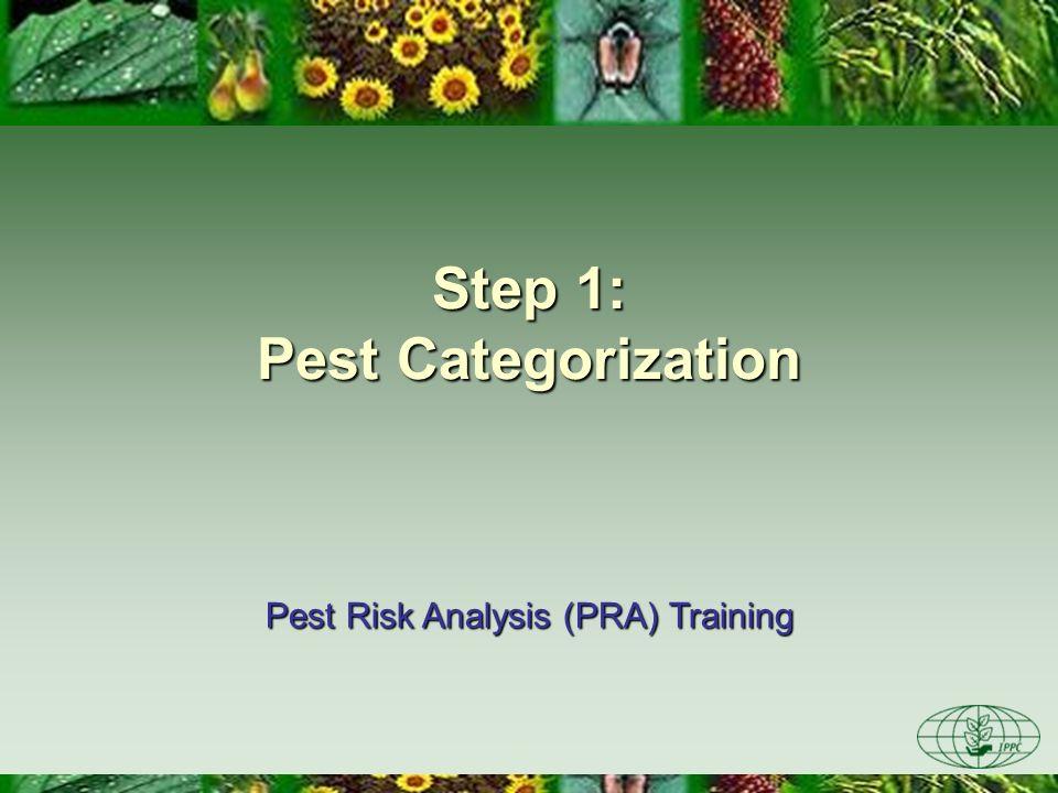 Step 1: Pest Categorization Pest Risk Analysis (PRA) Training