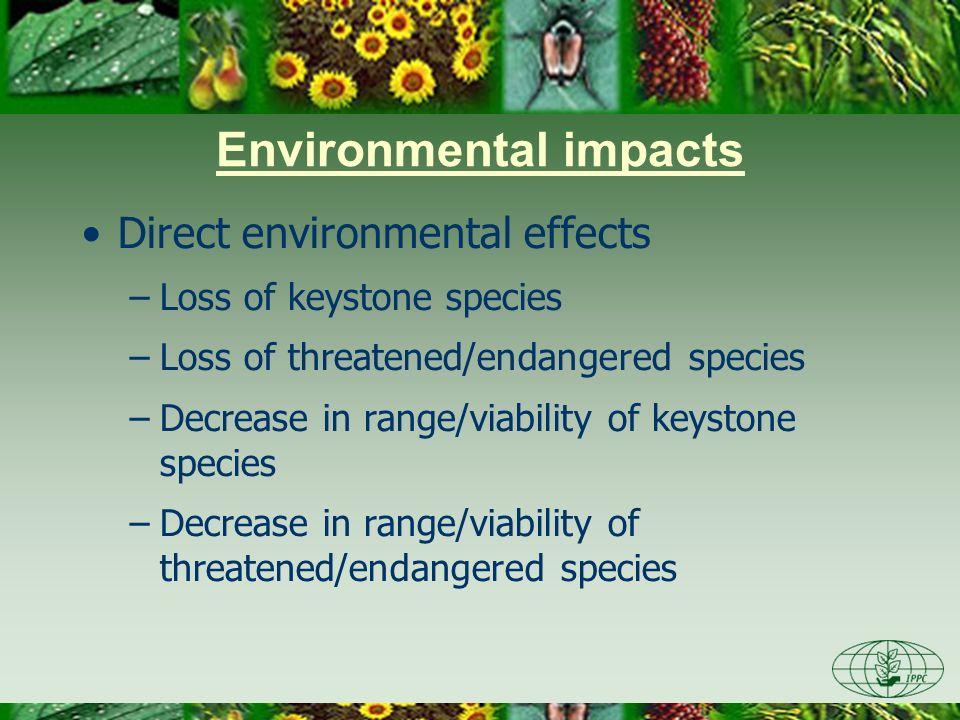 Environmental impacts Direct environmental effects –Loss of keystone species –Loss of threatened/endangered species –Decrease in range/viability of ke