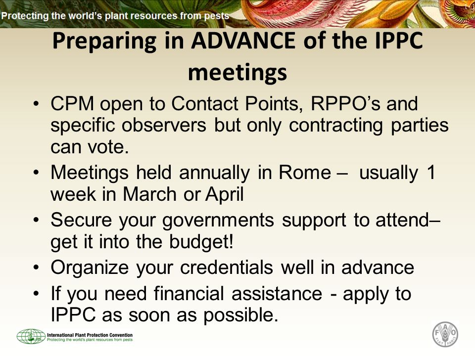 Preparing in ADVANCE of the IPPC meetings CPM open to Contact Points, RPPOs and specific observers but only contracting parties can vote.