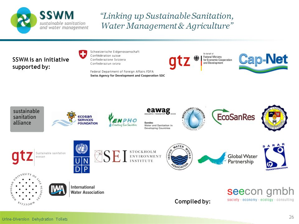 Urine-Diversion Dehydration Toilets 26 Linking up Sustainable Sanitation, Water Management & Agriculture SSWM is an initiative supported by: Compiled
