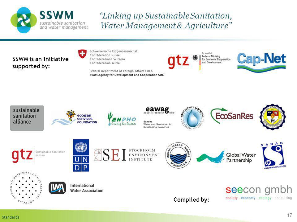 Standards 17 Linking up Sustainable Sanitation, Water Management & Agriculture SSWM is an initiative supported by: Compiled by: