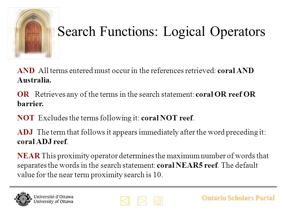 Ontario Scholars Portal Search Functions: Logical Operators AND All terms entered must occur in the references retrieved: coral AND Australia. OR Retr