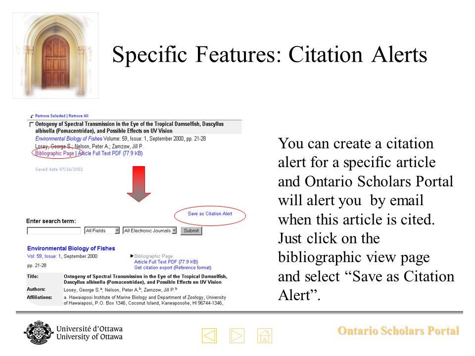 Ontario Scholars Portal Specific Features: Citation Alerts You can create a citation alert for a specific article and Ontario Scholars Portal will ale