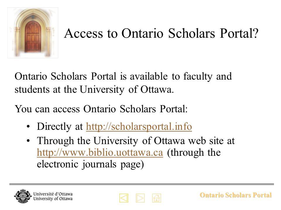 Ontario Scholars Portal Access to Ontario Scholars Portal? Directly at http://scholarsportal.infohttp://scholarsportal.info Through the University of