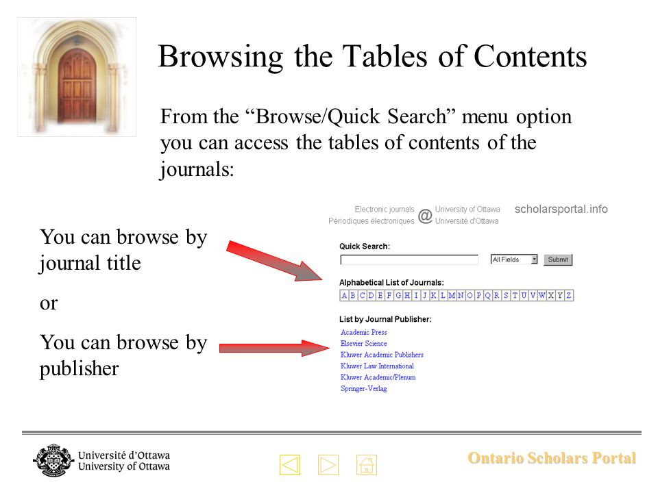 Ontario Scholars Portal Browsing the Tables of Contents From the Browse/Quick Search menu option you can access the tables of contents of the journals: You can browse by journal title or You can browse by publisher