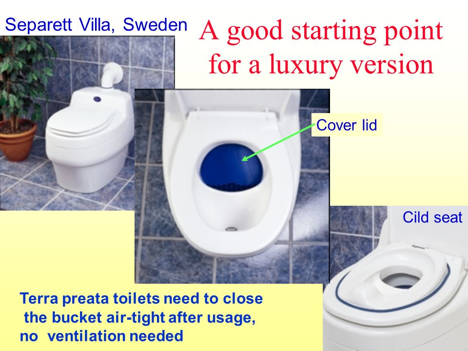 A good starting point for a luxury version Separett Villa, Sweden Cover lid Cild seat Terra preata toilets need to close the bucket air-tight after usage, no ventilation needed