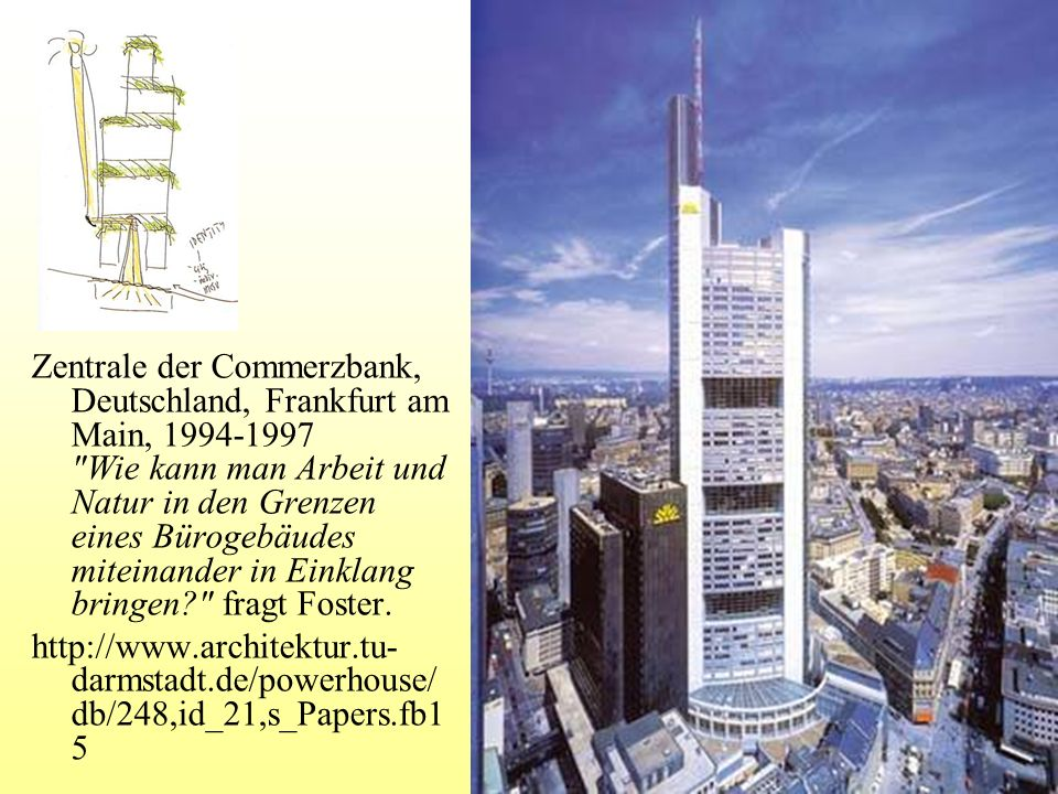 Zentrale der Commerzbank, Deutschland, Frankfurt am Main, 1994-1997 Wie kann man Arbeit und Natur in den Grenzen eines Bürogebäudes miteinander in Einklang bringen? fragt Foster.