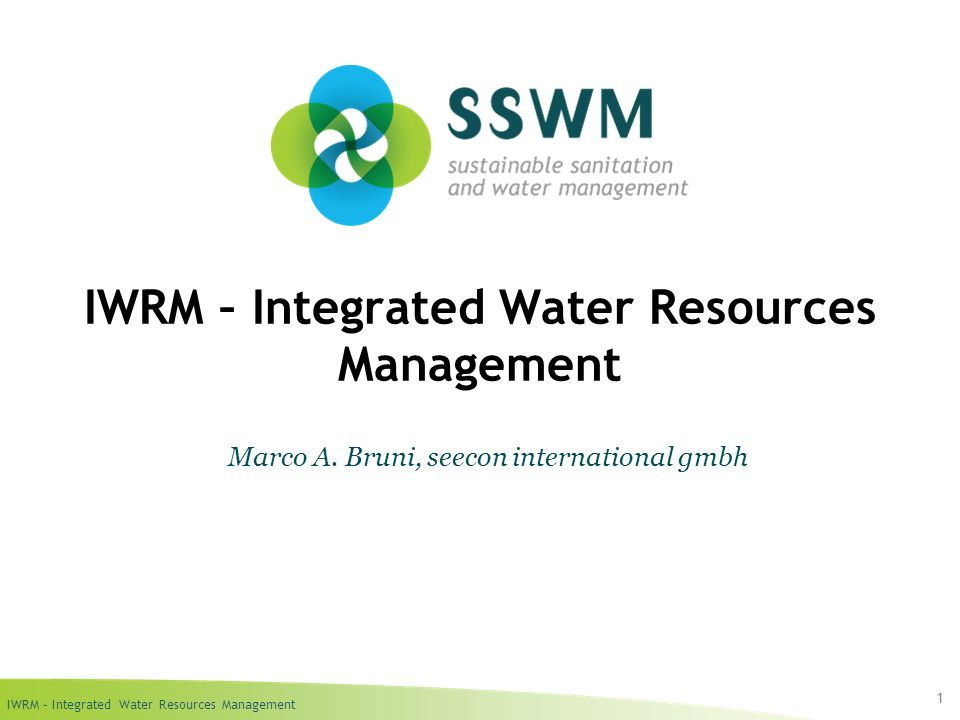 IWRM – Integrated Water Resources Management 1 Marco A. Bruni, seecon international gmbh
