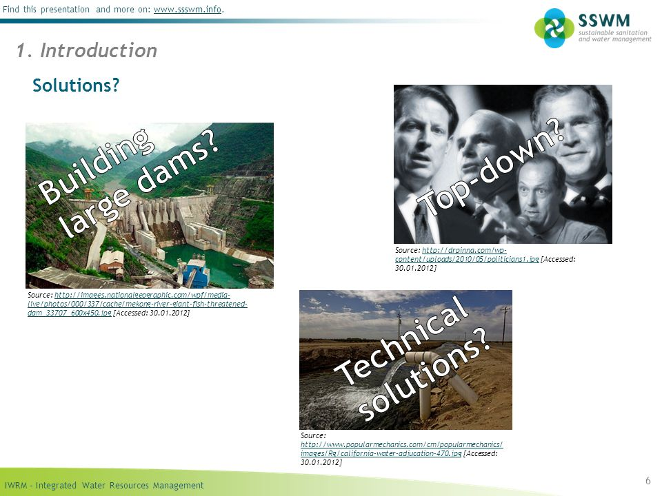 IWRM – Integrated Water Resources Management Find this presentation and more on: www.ssswm.info.www.ssswm.info Solutions? 6 1. Introduction Source: ht