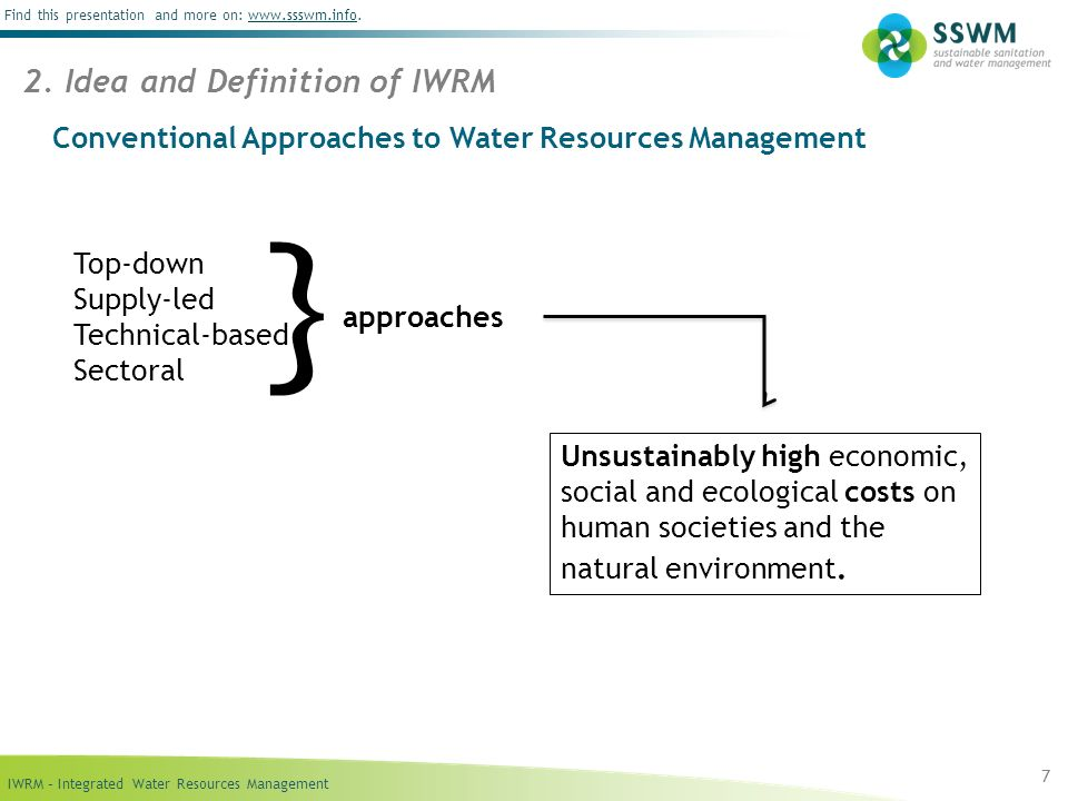 IWRM – Integrated Water Resources Management Find this presentation and more on: www.ssswm.info.www.ssswm.info Conventional Approaches to Water Resources Management 7 2.
