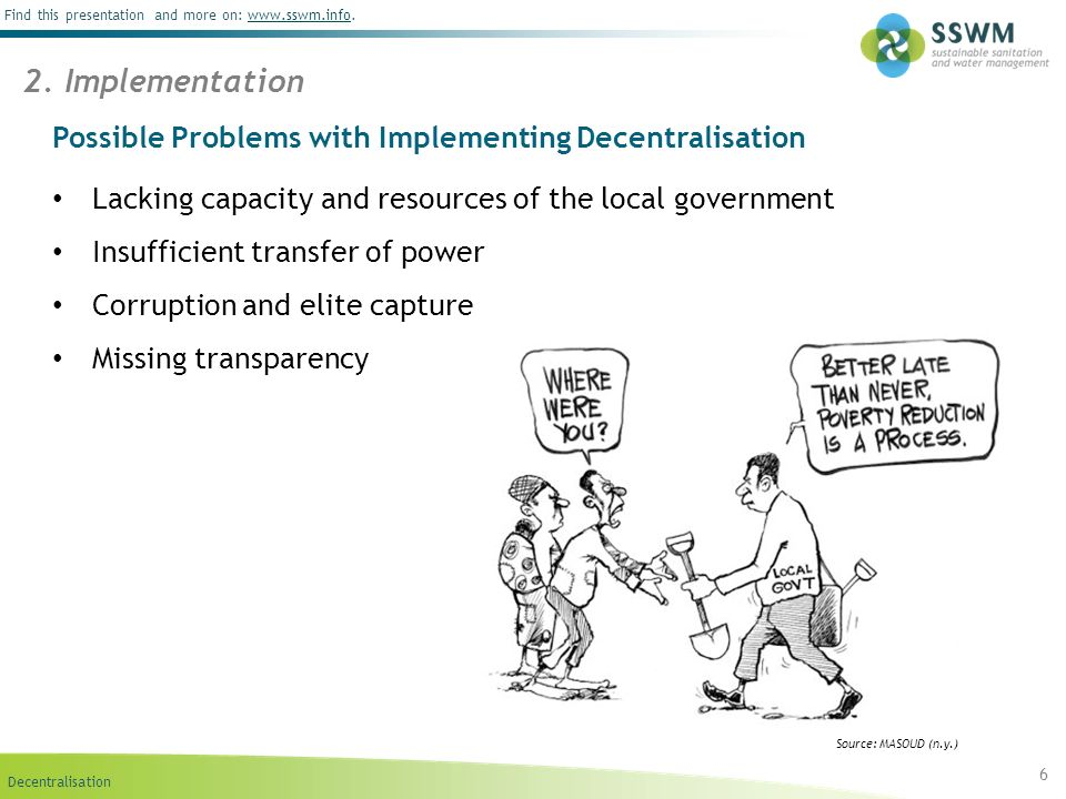 Decentralisation Find this presentation and more on: www.sswm.info.www.sswm.info Possible Problems with Implementing Decentralisation 6 2.