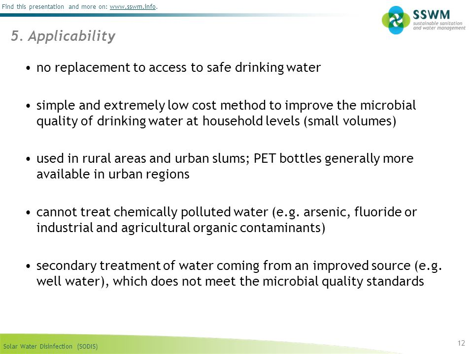Solar Water Disinfection (SODIS) Find this presentation and more on: www.sswm.info.www.sswm.info 12 5. Applicability no replacement to access to safe