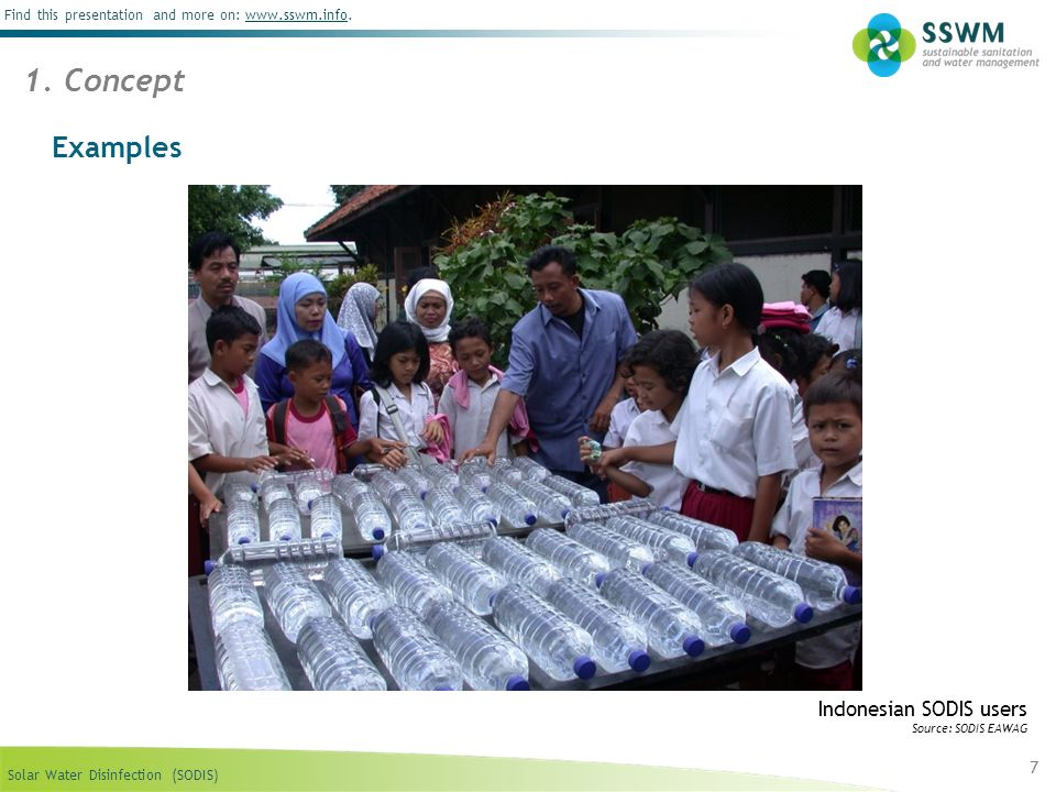 Solar Water Disinfection (SODIS) Find this presentation and more on: www.sswm.info.www.sswm.info 7 Indonesian SODIS users Source: SODIS EAWAG Examples