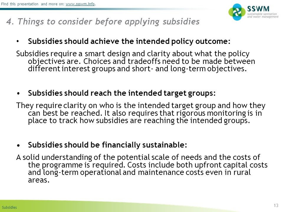 Subsidies Find this presentation and more on: www.ssswm.info.www.ssswm.info 4. Things to consider before applying subsidies 13 Subsidies should achiev