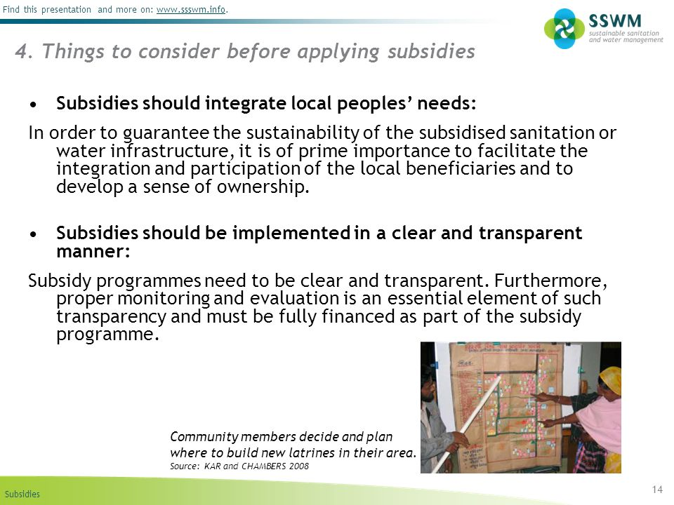 Subsidies Find this presentation and more on: www.ssswm.info.www.ssswm.info 4. Things to consider before applying subsidies 14 Subsidies should integr