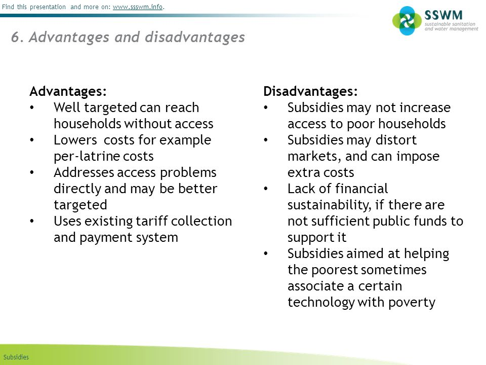 Subsidies Find this presentation and more on: www.ssswm.info.www.ssswm.info 6. Advantages and disadvantages Disadvantages: Subsidies may not increase