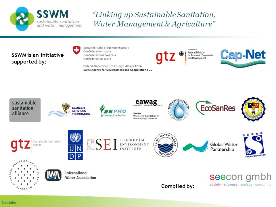 Subsidies Linking up Sustainable Sanitation, Water Management & Agriculture SSWM is an initiative supported by: Compiled by:
