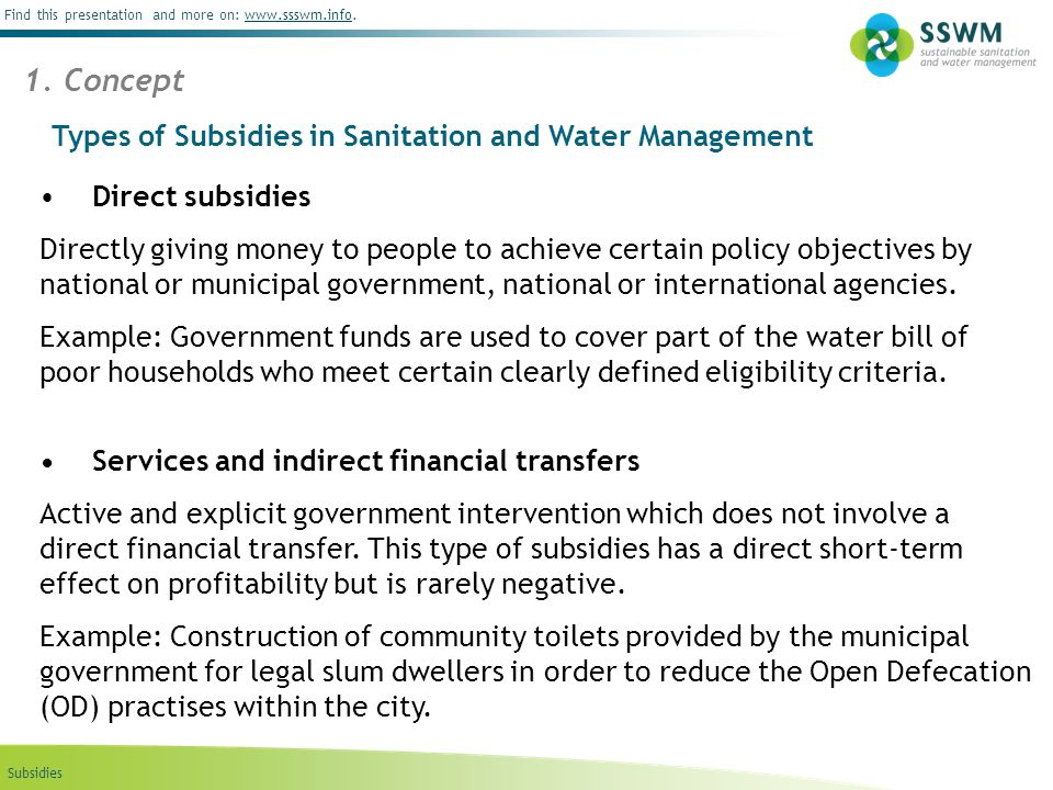 Subsidies Find this presentation and more on: www.ssswm.info.www.ssswm.info Types of Subsidies in Sanitation and Water Management Direct subsidies Dir