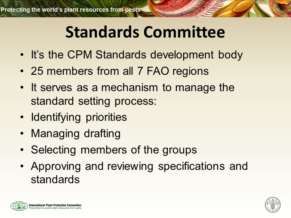 Its the CPM Standards development body 25 members from all 7 FAO regions It serves as a mechanism to manage the standard setting process: Identifying