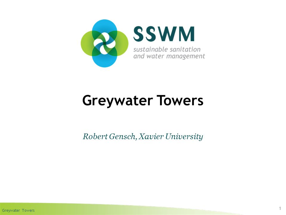 Greywater Towers Find this presentation and more on: www.sswm.info.www.sswm.info Copy it, adapt it, use it – but acknowledge the source.