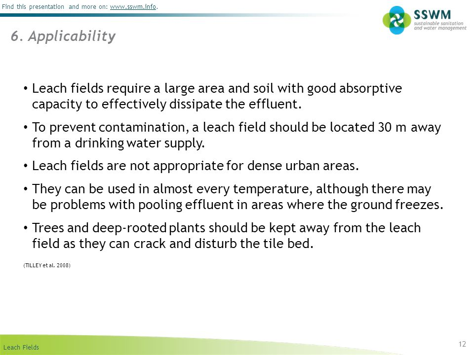 Leach Fields Find this presentation and more on: www.sswm.info.www.sswm.info 12 Leach fields require a large area and soil with good absorptive capaci