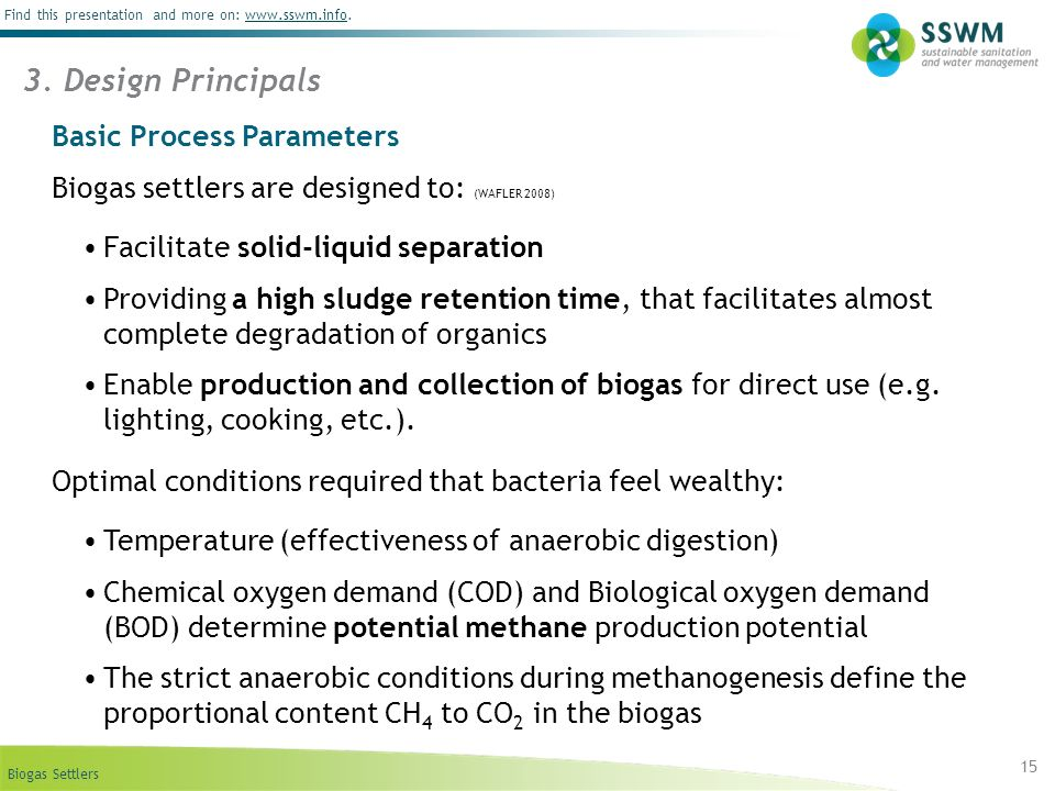Biogas Settlers Find this presentation and more on: www.sswm.info.www.sswm.info 15 Basic Process Parameters Biogas settlers are designed to: (WAFLER 2