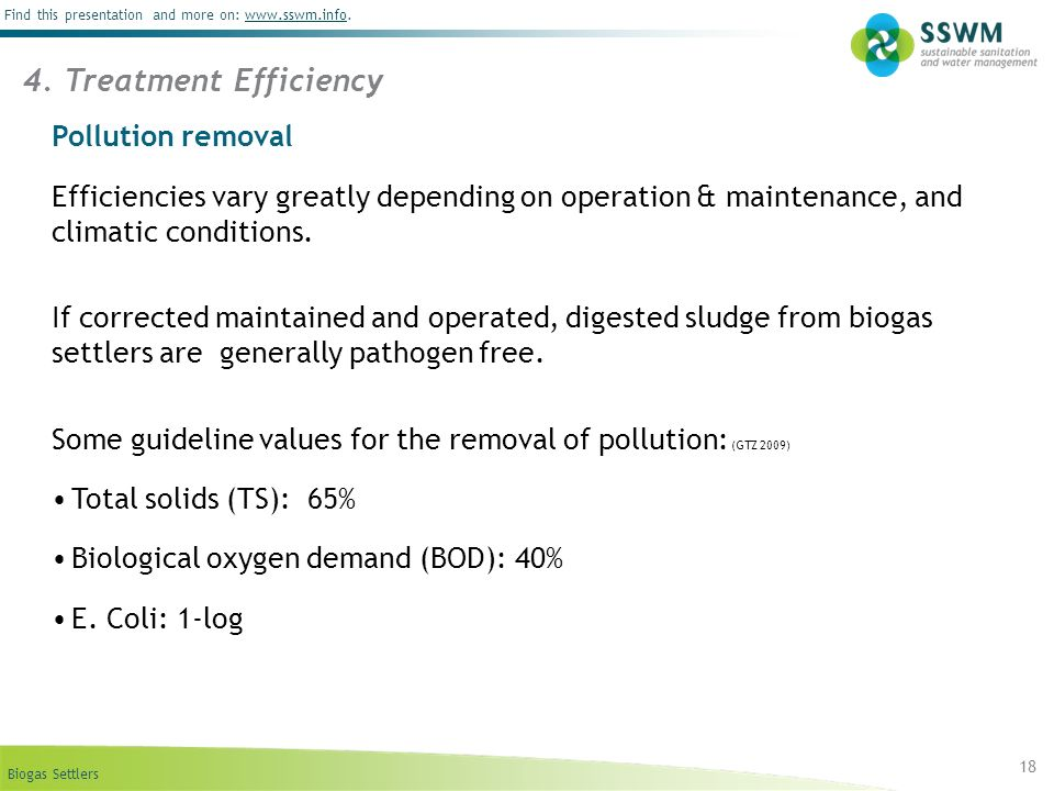 Biogas Settlers Find this presentation and more on: www.sswm.info.www.sswm.info 18 Pollution removal Efficiencies vary greatly depending on operation