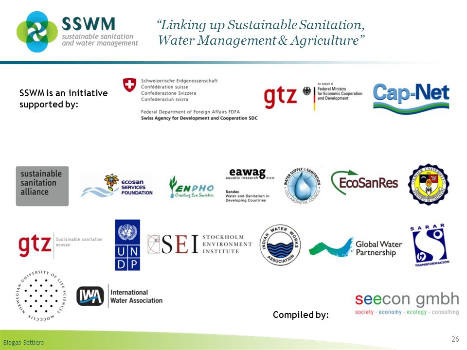 Biogas Settlers 26 Linking up Sustainable Sanitation, Water Management & Agriculture SSWM is an initiative supported by: Compiled by: