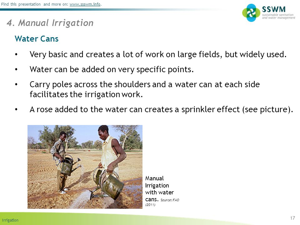 Irrigation Find this presentation and more on: www.ssswm.info.www.ssswm.info Water Cans Very basic and creates a lot of work on large fields, but wide