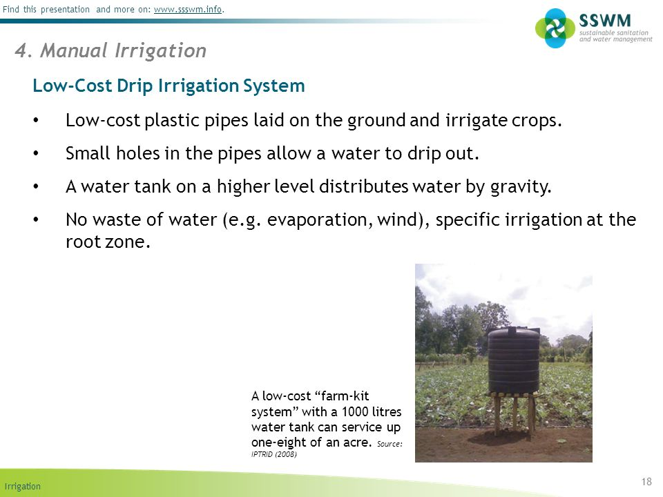 Irrigation Find this presentation and more on: www.ssswm.info.www.ssswm.info Low-Cost Drip Irrigation System Low-cost plastic pipes laid on the ground