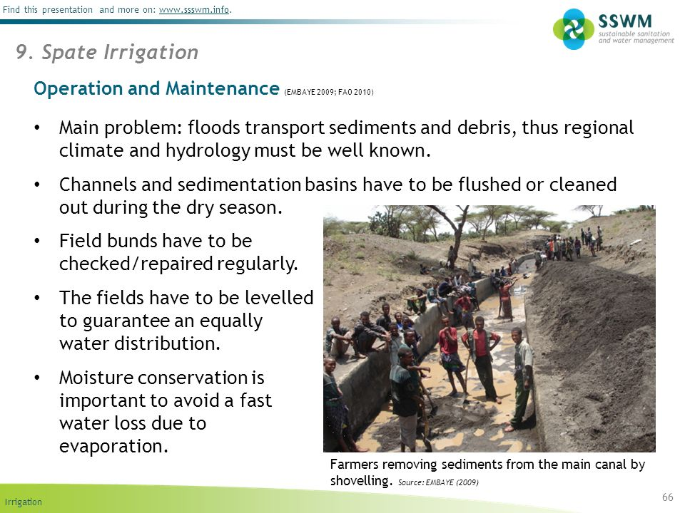 Irrigation Find this presentation and more on: www.ssswm.info.www.ssswm.info Operation and Maintenance (EMBAYE 2009; FAO 2010) 66 9. Spate Irrigation