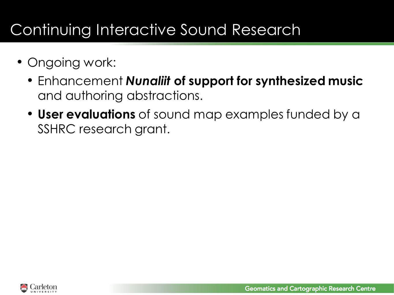 Continuing Interactive Sound Research Ongoing work: Enhancement Nunaliit of support for synthesized music and authoring abstractions.