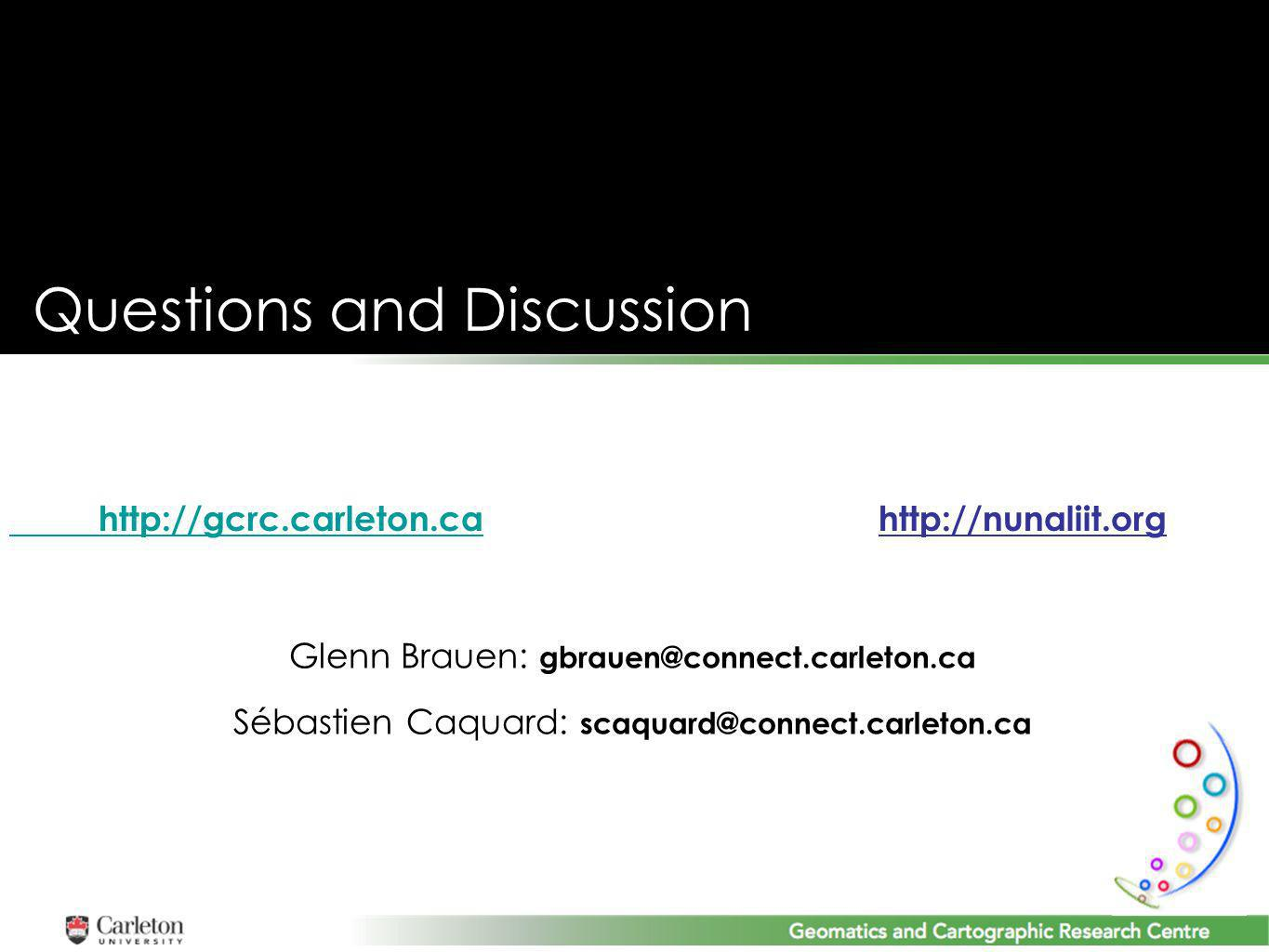 Questions and Discussion http://gcrc.carleton.cahttp://gcrc.carleton.ca http://nunaliit.org Glenn Brauen: gbrauen@connect.carleton.ca Sébastien Caquard: scaquard@connect.carleton.ca