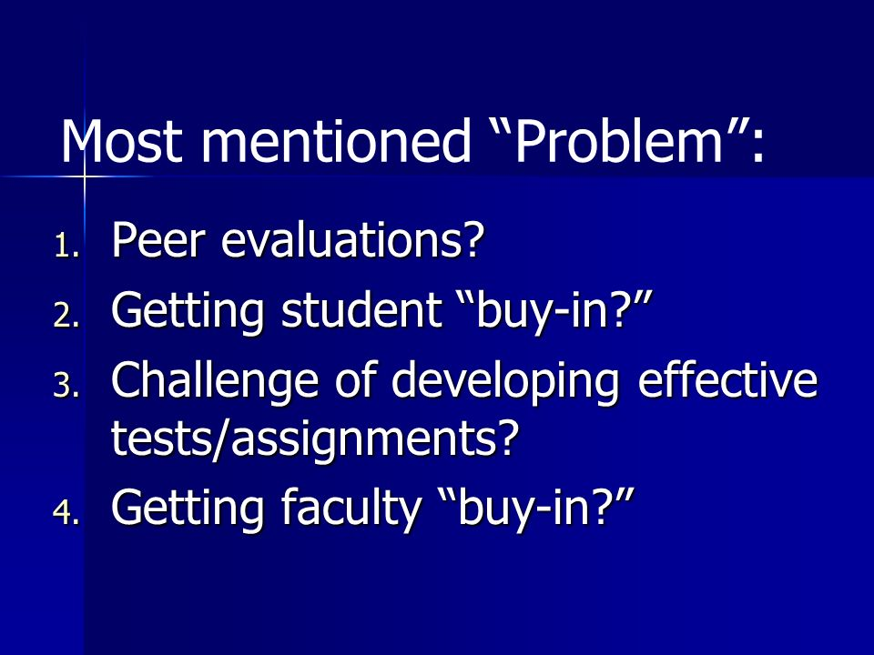 Most mentioned Problem: 1. Peer evaluations. 2. Getting student buy-in.