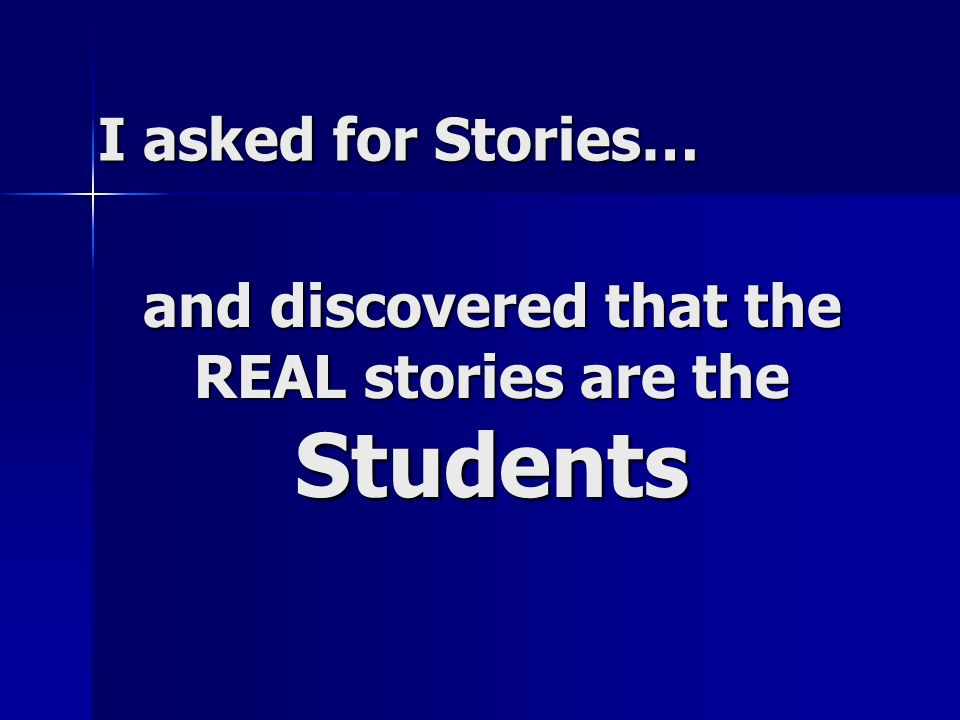 I asked for Stories… and discovered that the REAL stories are the Students