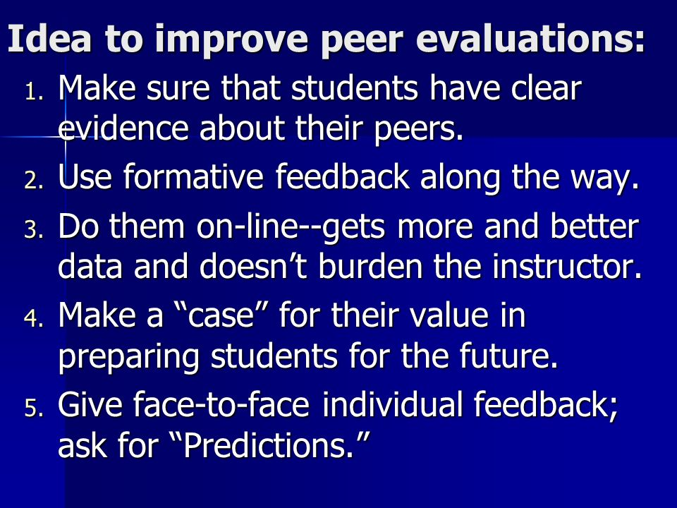 Idea to improve peer evaluations: 1. Make sure that students have clear evidence about their peers.