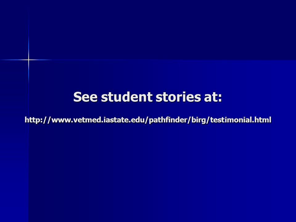 See student stories at: http://www.vetmed.iastate.edu/pathfinder/birg/testimonial.html